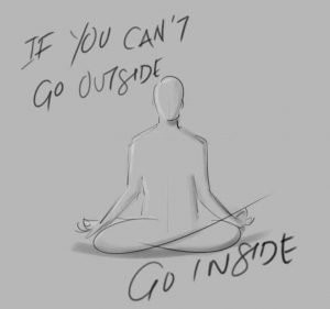 If you don't go ouside go inside