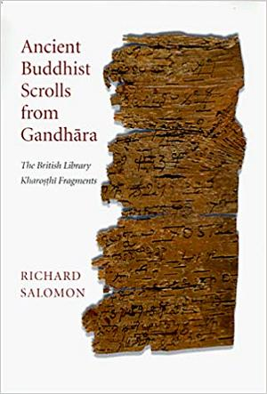 Ancient Buddhist Scrolls from Gandhara - The British Library Kharosthi Fragments (Gandharan Buddhist Texts)